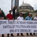 Şehri, tabiatı ve insanı yağmalayan kapitalist politikalara karşı birlikte direnelim!